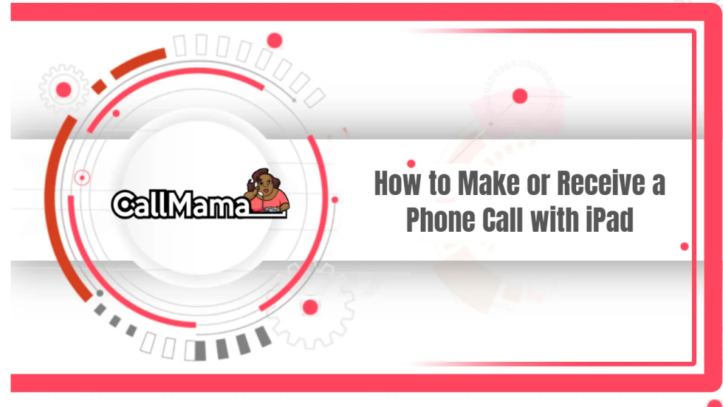 How to Make or Receive a Phone Call with iPad - Call Mama