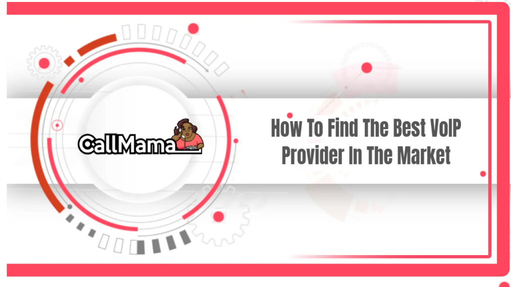 How To Find The Best VoIP Provider In The Market - Call Mama