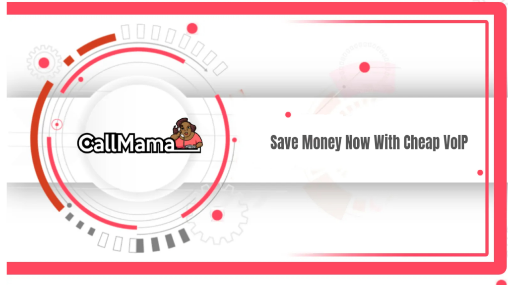 Save Money Now With Cheap VoIP - Call Mama