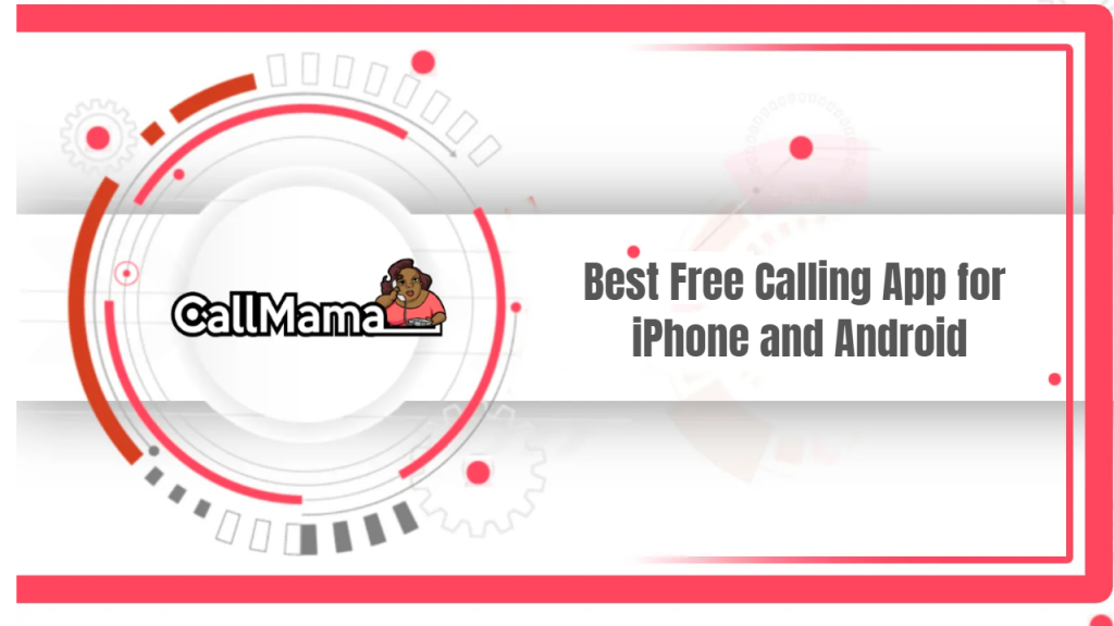Best Free Calling App for iPhone and Android - Call Mama