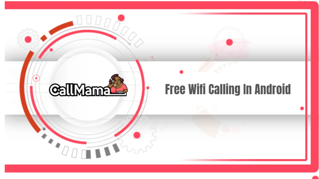 Free Wifi Calling In Android - Call Mama