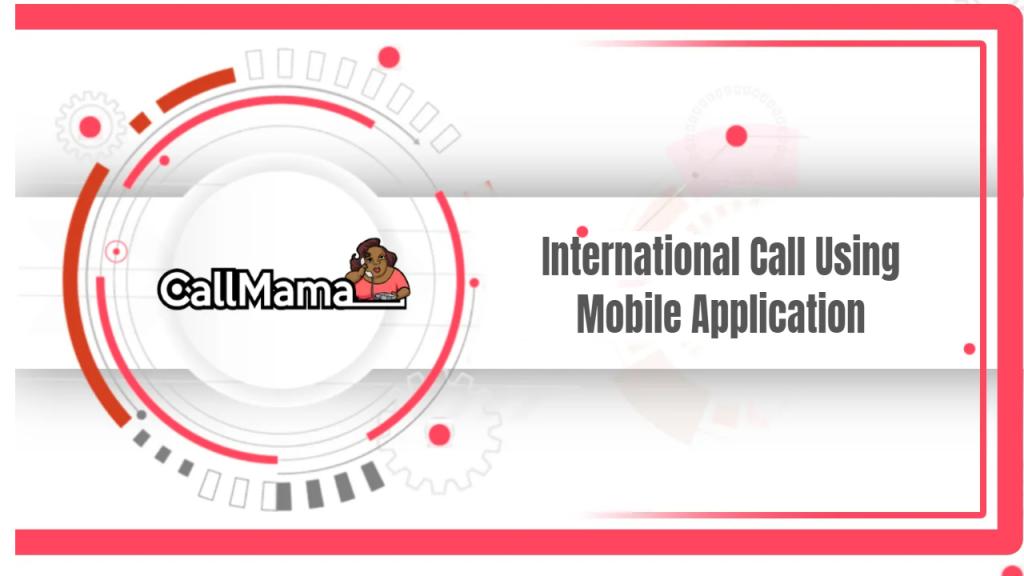 International Call Using Mobile Application - Call Mama