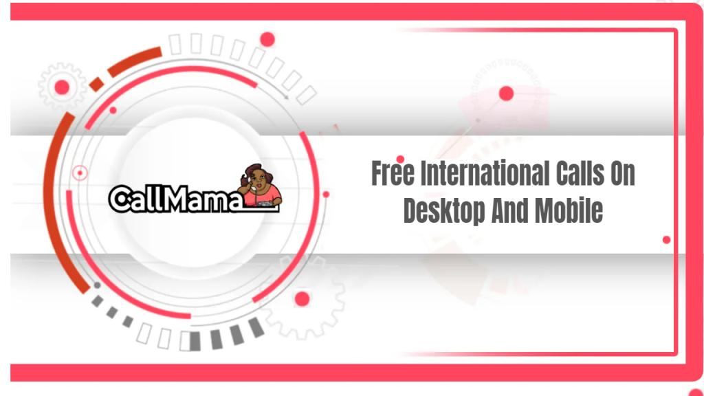 Free International Calls On Desktop And Mobile - Call Mama
