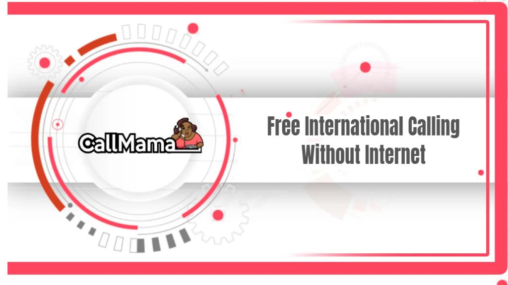 Free International Calling Without Internet - Call Mama