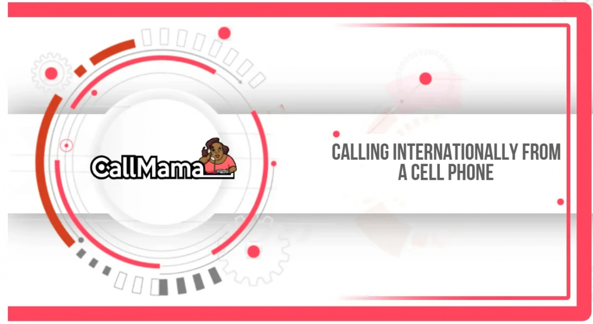 Calling Internationally From a Cell Phone - Call Mama