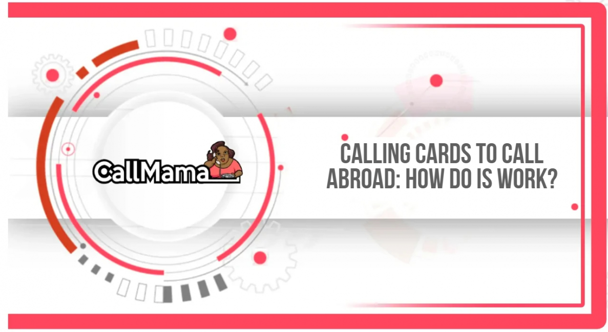 Calling Cards to call abroad: how do is work? - Call Mama