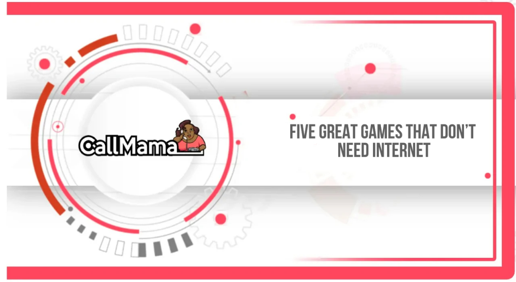 Five Great Games That Don't Need Internet - Call Mama