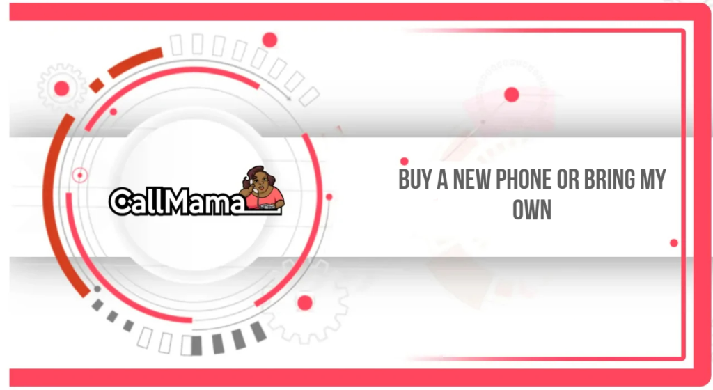 Buy a new phone or bring my own? That is the question! - Call Mama